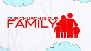 Our Church is our Family